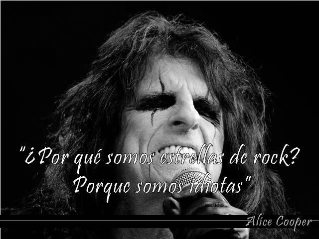 Porqué somos estrellas de rock. Porque somos idiotas. Alice Cooper