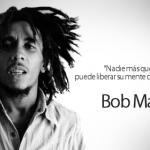 Nadie más que uno puede liberar su mente de la esclavitud. Bob Marley