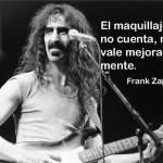 El maquillaje no cuenta, más vale mejorar tu mente. Frank Zappa