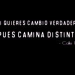 Si quieres cambio verdadero, pues camina distinto. Calle 13
