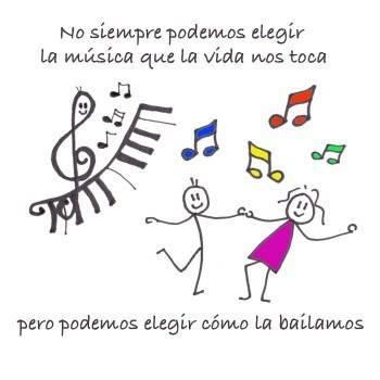No siempre podemos elegir la música que la vida nos toca, pero podemos elegir como la bailamos.