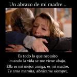 Un abrazo de mi madre...Es todo lo que necesito cuando la vida se me viene abajo. Ella es mi mejor amiga, es mi madre. Te amo mamita, abrázame siempre.