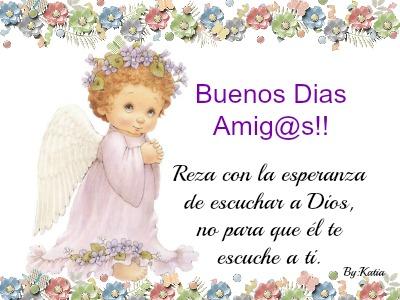 Buenos Dias Amig@s!!Reza con la esperanza de escuchar a Dios, no para que él te escuche a ti