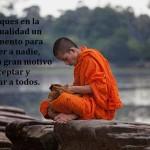 No busques en la espiritualidad un instrumento para imponer a nadie, sino un gran motivo para aceptar y respetar a todos.