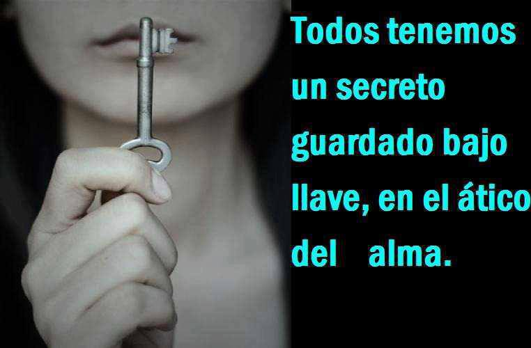 Todos tenemos un secreto guadardo bajo llave en el ático del alma