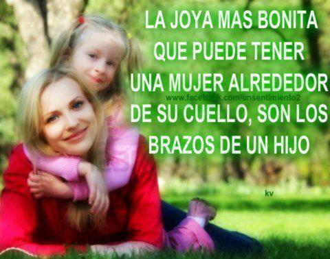 La Joya más bonita que puede tener una mujer alrededor de su cuello, son los brazos de un hijo.