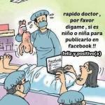 Rápido Doctor, por favor digame, si es niño o niña para publicarlo en Facebook. Feliz y Positivo