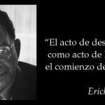 El acto de desobediencia como acto de libertad es el comienzo de la razón. Erich Fromm