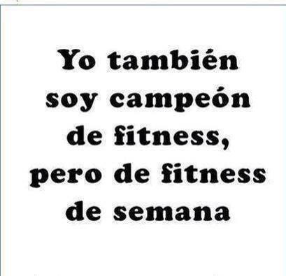 Yo también soy Campeón de Fitness, pero de Fitness de semana.