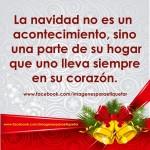 La Navidad no es un acontecimiento, sino una parte de su hogar que uno lleva siempre en su corazón.