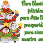 Para Navidad: Felicidad, para Año Nuevo: Prosperidad, y para siempre: Nuestra Amistad.