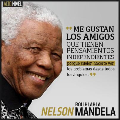 Me gustan los amigos que tienen pensamientos independientes, porque suelen hacerte ver los problemas desde todos los ángulos. Nelson Mandela