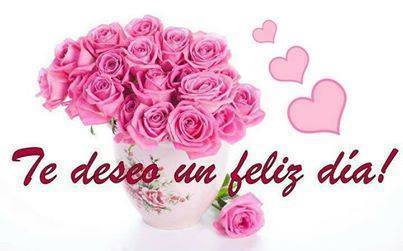 Buenos Días. Te deseo un Feliz Día