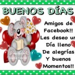 Buenos Días. Amigos de Facebook. Les deseo un Día lleno de alegrías y buenos momentos.