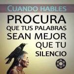 Cuando hables, procura que tus palabras sean mejor que tu silencio.