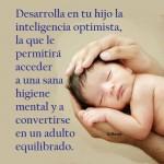 Desarrolla en tu hijo la inteligencia optimista, la que le permitirá acceder a una sana higiene mental y a convertirse en un adulto equilibrado.