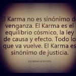 El Karma no es sinónimo de venganza. El Karma es el equilibrio cósmico, la ley de causa y efecto.