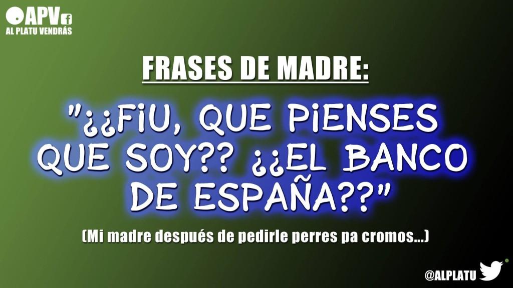Frases de Madre: ¿Fiu, qué piensas que soy? ¿El banco de España?