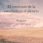 El comienzo de la sabiduría es el silencio. Pitágoras