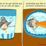 En los días en los que sientas que te ahogas en un vaso de agua...Acuérdate que sólo es cuestión de hacer la plancha y flotar...