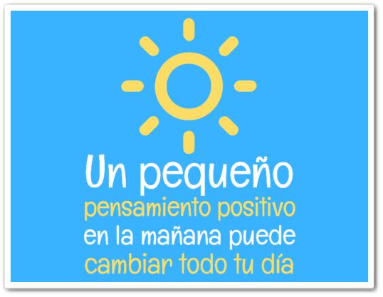 Un pequeño pensamiento positivo en la mañana puede cambiar todo un día.