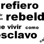 Prefiero morir como rebelde que vivir como esclavo. Calle 13