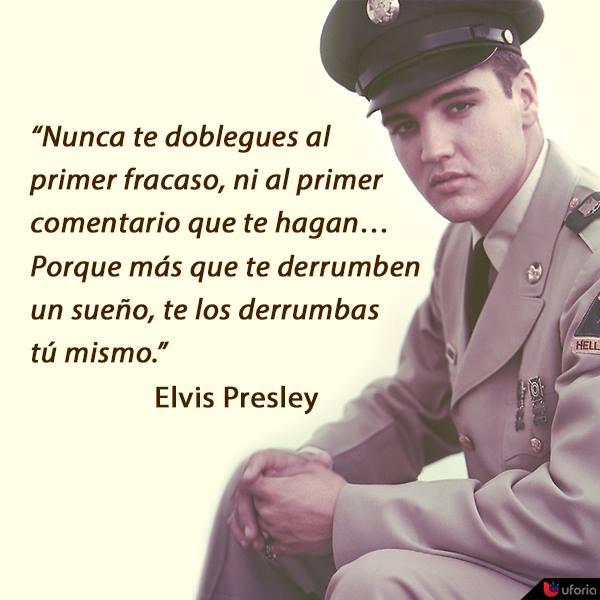 Nunca te doblegues al primer fracaso, ni al primer comentario que te hagan...Porque más que te derrumben un sueño, te los derrumbas tú mismo. Elvis Presley
