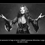 En el escenario le hago el amor a 25.000 personas diferentes. Luego me voy sola a casa. Janis Joplin