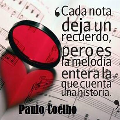 Cada nota deja un recuerdo, pero es la melodía entera la que cuenta una historia. Paulo Coelho