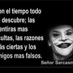 Con el tiempo todo se descubre; las mentiras mas ocultas, las razones más ciertas y los amigos mas falsos.
