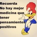 Recuerda. No hay mejor medicina que tener pensamientos positivos.
