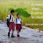 La riqueza atrae amigos... La pobreza los selecciona.