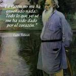 La razón no me ha enseñado nada. Todo lo que yo sé me ha sido dado por el corazón. León Tolstói