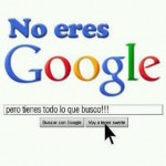 No eres Google...
