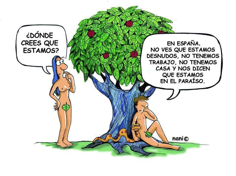 Adán y Eva. ¿Dónde crees que estamos?. En España. No ves que estamos desnudos. No tenemos trabajo, no tenemos casa y nos dicen que estamos en el paraíso.