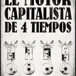 El motor Capitalista de 4 tiempos