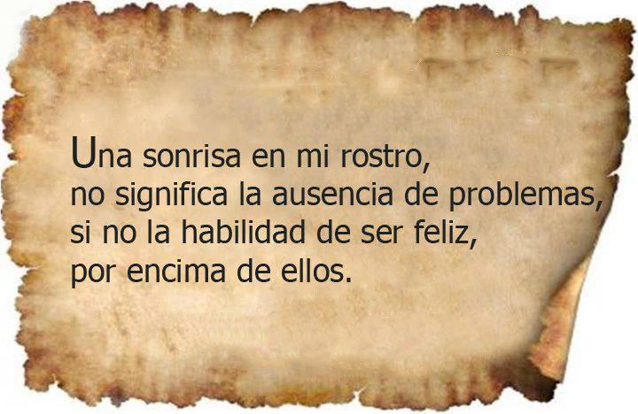 Una sonrisa en mi rostro no significa la ausencia de problemas, sino la habilidad de ser feliz por encima de ellos