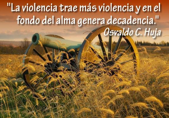 La violencia trae más violencia y en el fondo del ama genera decadencia. Osvaldo Huja
