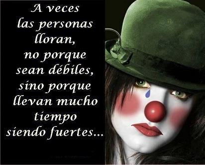 A veces las personas lloran, no porque sean débiles, sino porque llevan mucho tiempo siendo fuertes...