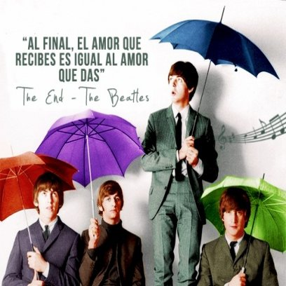 Al final, el amor que recibes es igual al amor que das. The Beatles