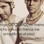 Yo tengo orgullo, no mamo bicho y mucho menos me arrodillo en el piso! Calle 13