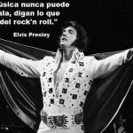 La música nunca puede ser mala, digan lo que digan del rock`n roll. Elvis Presley