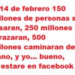 El 14 de Febrero 150 millones de personas...