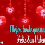 Mejor tarde que nunca. Feliz San Valentín