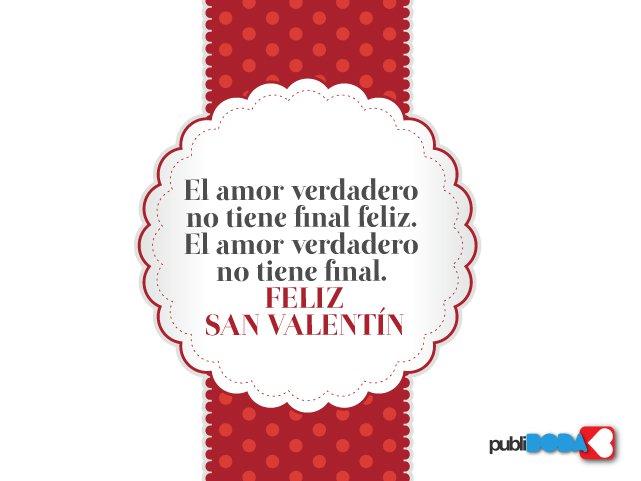 Feliz San Valentín. El amor verdadero no tiene final feliz. El amor verdadero no tiene final.