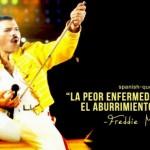 La peor enfermedad es el aburrimiento. Freddie Mercury