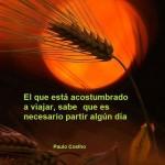 El que está acostumbrado a viajar, sabe que es necesario partir algún día. Paulo Coelho