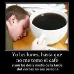 Yo los Lunes hasta que no me tomo el café