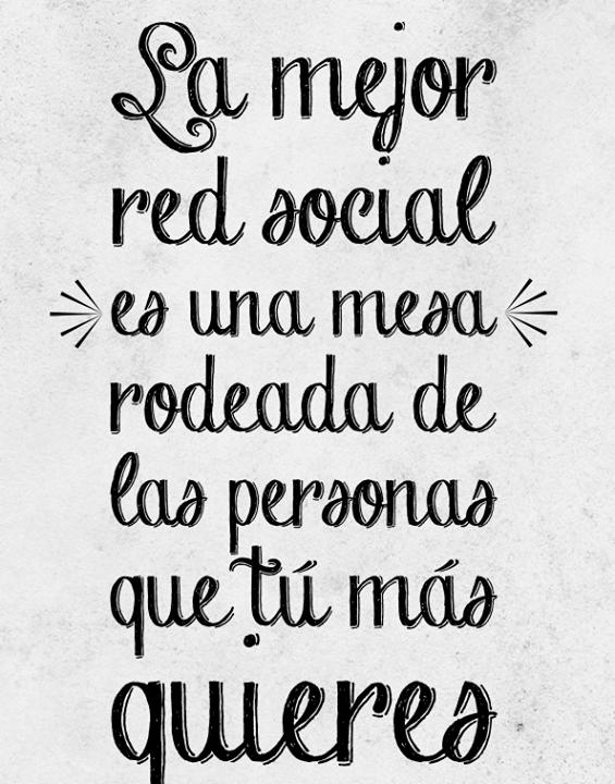 La mejor red social es una mesa, rodeada de las personas que tú más quieres.