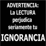 Advertencia: La Lectura perjudica seriamente tu Ignorancia.